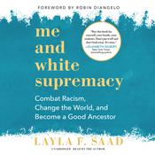 Me and White Supremacy: Combat Racism, Change the World, and Become a Good Ancestor Audiobook, by Layla F. Saad