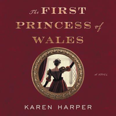The First Princess of Wales: A Novel Audiobook, by Karen Harper