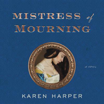 Mistress of Mourning: A Novel Audiobook, by Karen Harper