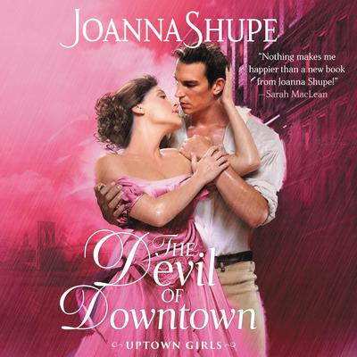 The Devil of Downtown: Uptown Girls Audiobook, by Joanna Shupe