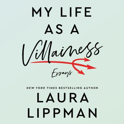 My Life as a Villainess: Essays Audiobook, by Laura Lippman