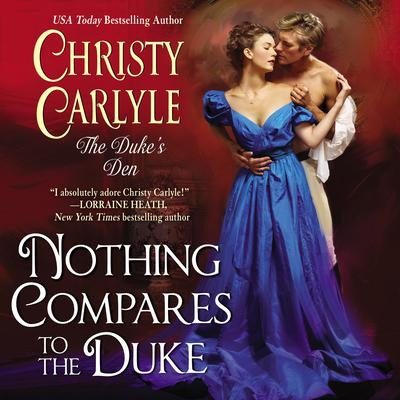 Nothing Compares to the Duke: The Dukes Den Audiobook, by Christy Carlyle