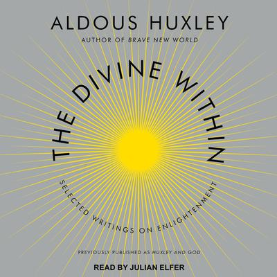 The Divine Within: Selected Writings on Enlightenment Audiobook, by Aldous Huxley