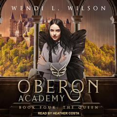 Oberon Academy Book Four: The Queen Audiobook, by Wendi L. Wilson