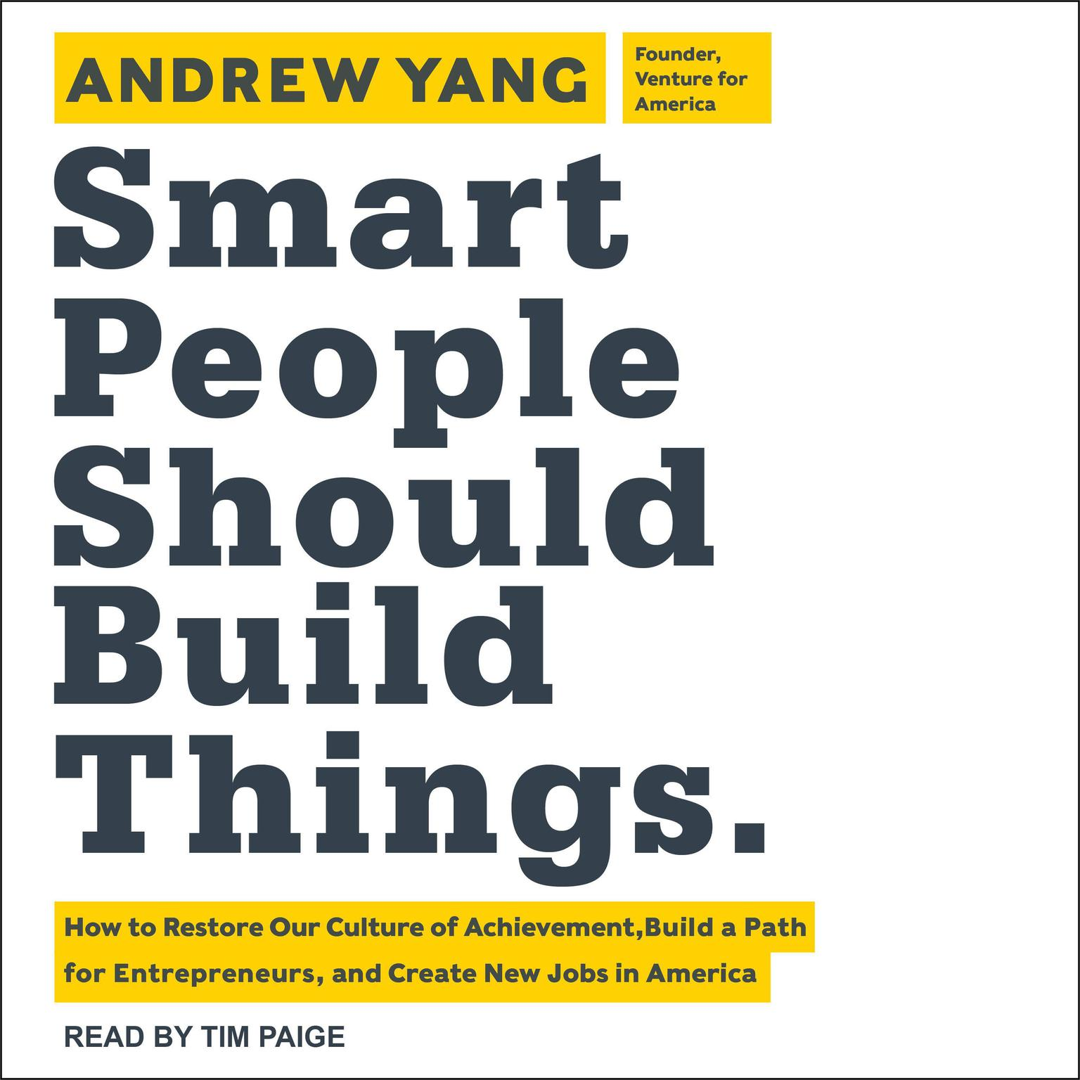 Printable Smart People Should Build Things: How to Restore Our Culture of Achievement, Build a Path for Entrepreneurs, and Create New Jobs in America Audiobook Cover Art