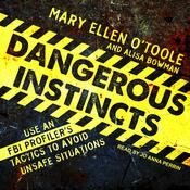 Dangerous Instincts: Use an FBI Profiler's Tactics to Avoid Unsafe Situations Audiobook, by Alisa Bowman