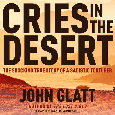 Cries in the Desert: The Shocking True Story of a Sadistic Torturer Audiobook, by