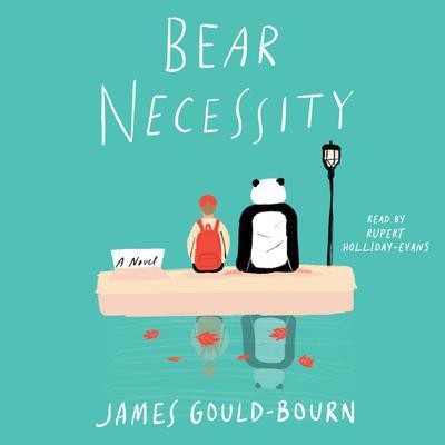 Bear Necessity: A Novel Audiobook, by James Gould-Bourn