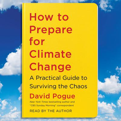 How to Prepare for Climate Change: A Practical Guide to Surviving the Chaos Audiobook, by David Pogue