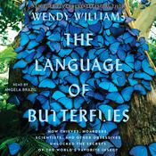 The Language of Butterflies: How Thieves, Hoarders, Scientists, and Other Obsessives Unlocked the Secrets of the World's Favorite Insect Audiobook, by Wendy Williams