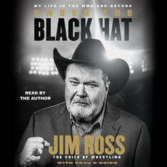 Under the Black Hat: My Life in the WWE and Beyond Audiobook, by Jim Ross