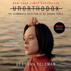 Unorthodox: The Scandalous Rejection of My Hasidic Roots Audiobook, by Deborah Feldman