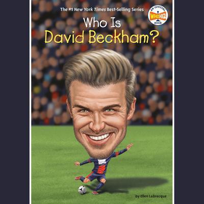 Who Is David Beckham? Audiobook, by Ellen Labrecque