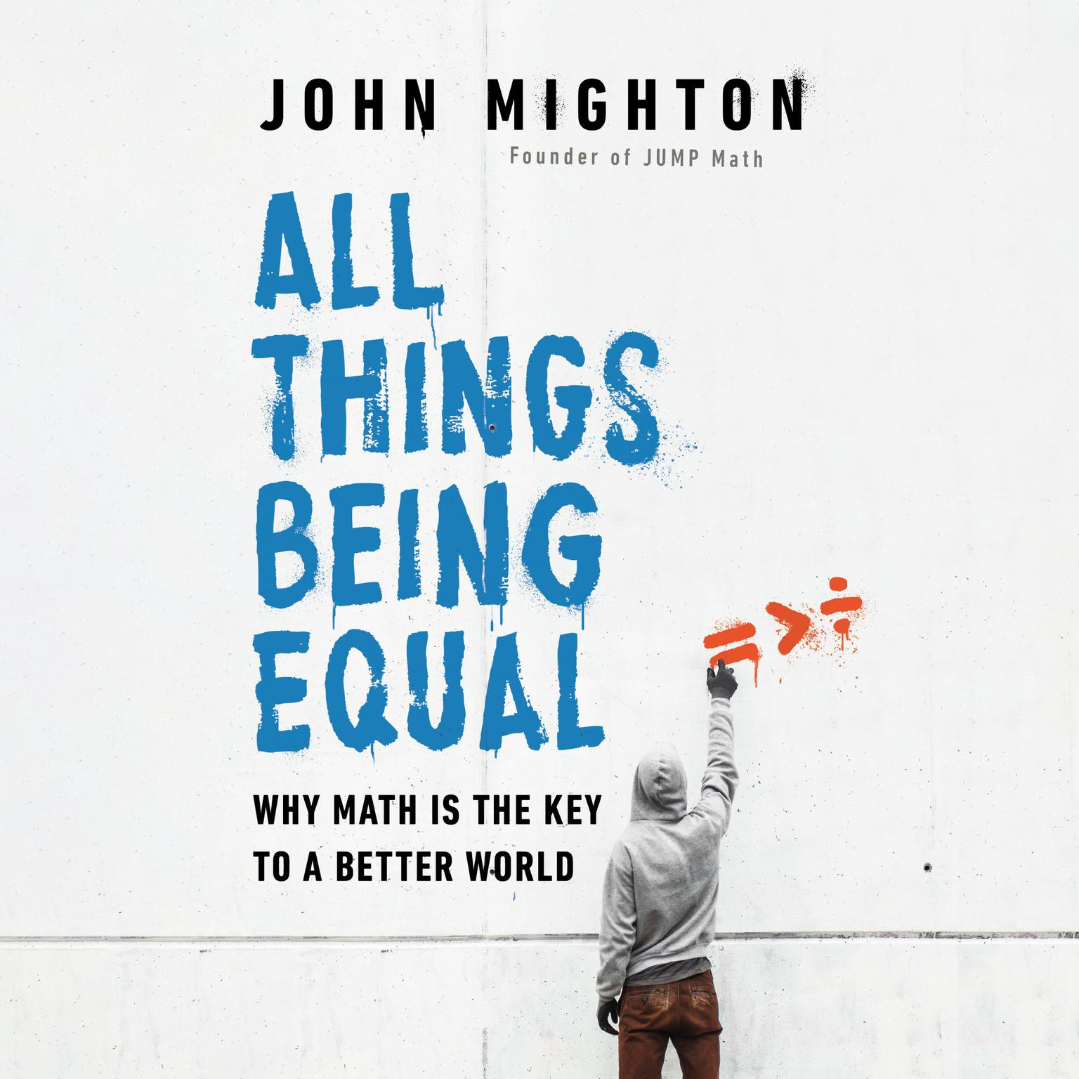 All Things Being Equal: Why Math Is the Key to a Better World Audiobook, by John Mighton