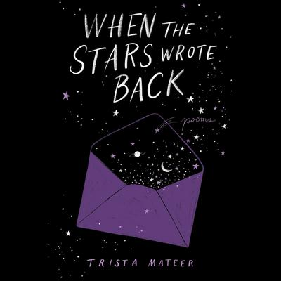 When the Stars Wrote Back: Poems Audiobook, by Trista Mateer
