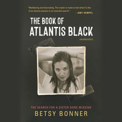 The Book of Atlantis Black: The Search for a Sister Gone Missing; A Memoir Audiobook, by Grace Bonner