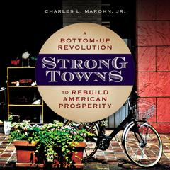 Strong Towns: A Bottom-Up Revolution to Rebuild American Prosperity Audiobook, by Charles L. Marohn
