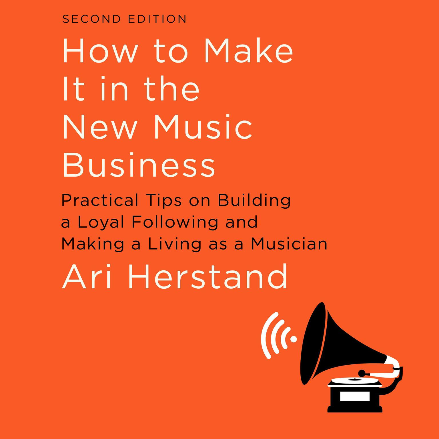 Printable How To Make It in the New Music Business: Practical Tips on Building a Loyal Following and Making a Living as a Musician, Second Edition Audiobook Cover Art