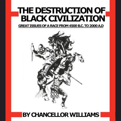 Destruction of Black Civilization: Great Issues of a Race from 4500 B.C. to 2000 A.D. Audiobook, by Chancellor Williams