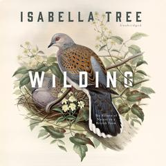 Wilding: The Return of Nature to a British Farm Audiobook, by Isabella Tree