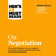 HBRs 10 Must Reads on Negotiation Audiobook, by Daniel Kahneman, Deepak Malhotra, Erin Meyer, Harvard Business Review, Max H. Bazerman