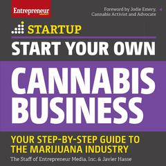 Start Your Own Cannabis Business: Your Step-By-Step Guide to the Marijuana Industry Audiobook, by Javier Hasse, The Staff of Entrepreneur Media, Inc.