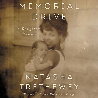 Memorial Drive: A Daughters Memoir Audiobook, by Natasha Trethewey