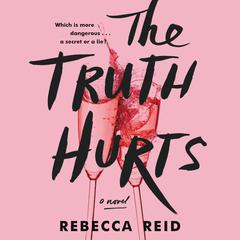 The Truth Hurts: A Novel Audiobook, by Rebecca Reid