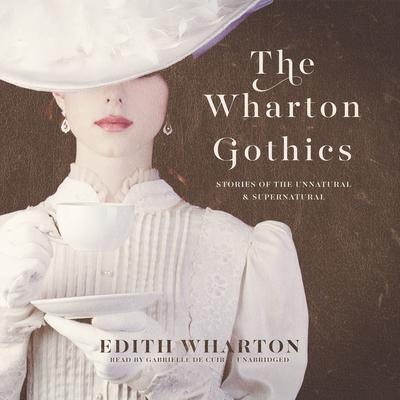 The Wharton Gothics : Stories of the Unnatural and the Supernatural Audiobook, by