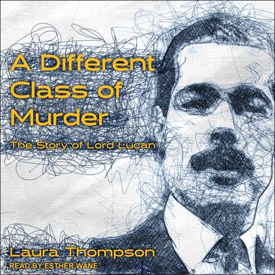 A Different Class of Murder: The Story of Lord Lucan Audiobook, by