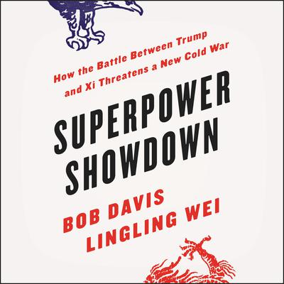 Superpower Showdown: How the Battle between Trump and Xi Threatens a New Cold War Audiobook, by