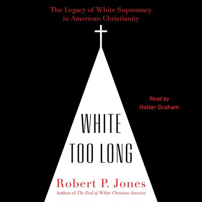White Too Long: The Legacy of White Supremacy in American Christianity Audiobook, by
