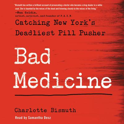 Bad Medicine: Catching New Yorks Deadliest Pill Pusher Audiobook, by Charlotte Bismuth