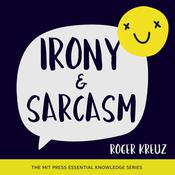 Irony and Sarcasm Audiobook, by Roger Kreuz