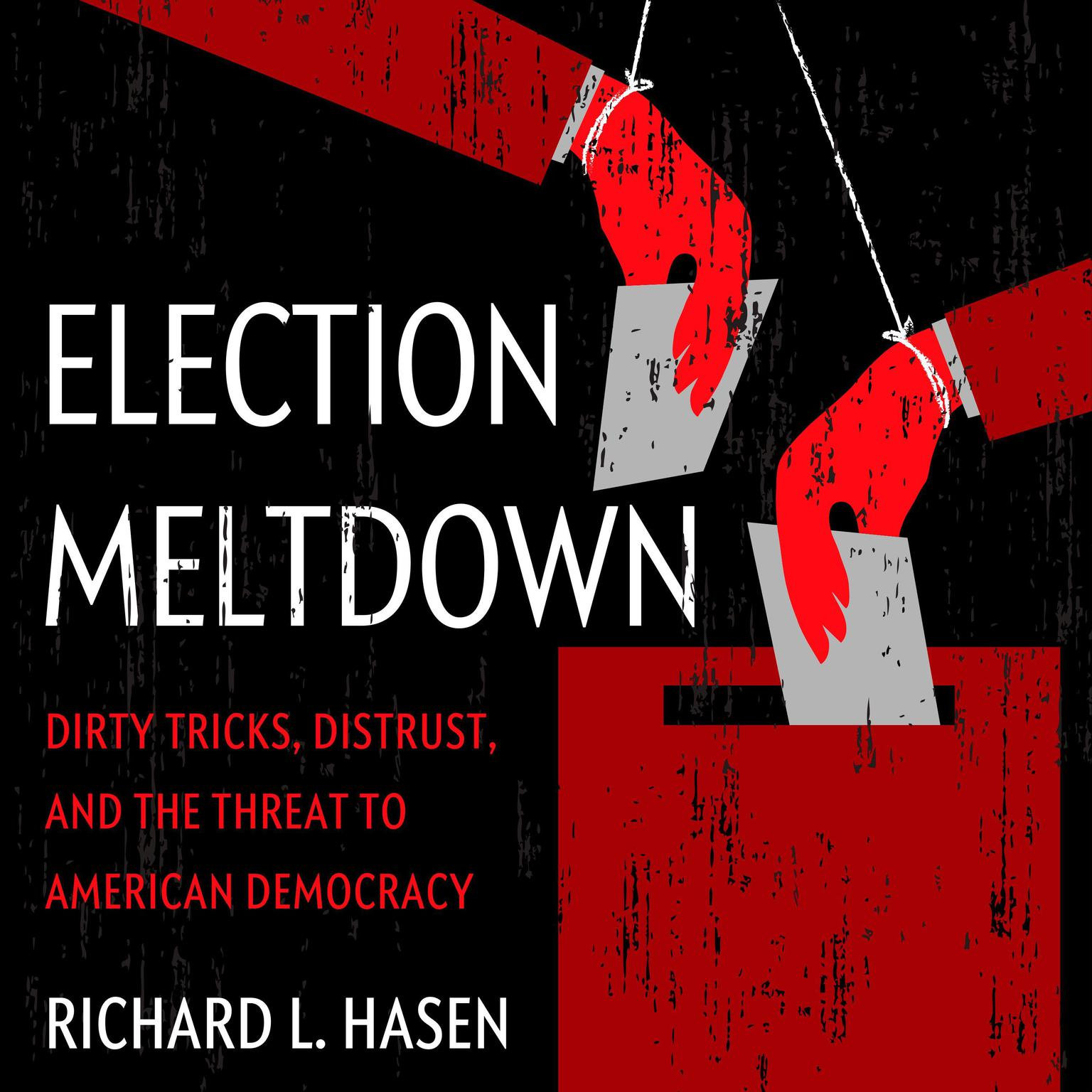Printable Election Meltdown: Dirty Tricks, Distrust, and the Threat to American Democracy Audiobook Cover Art