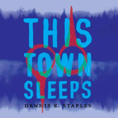 This Town Sleeps: A Novel Audiobook, by Dennis E. Staples