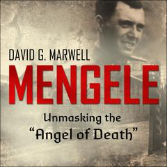 Mengele: Unmasking the Angel of Death Audiobook, by David G. Marwell