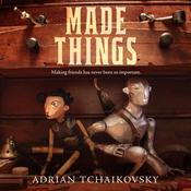 Made Things Audiobook, by Adrian Tchaikovsky
