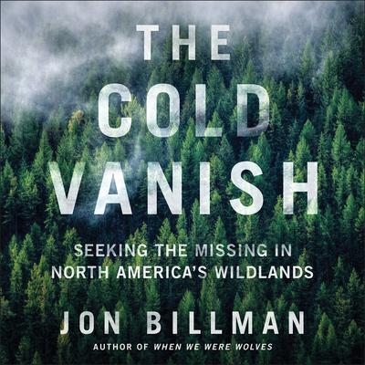 The Cold Vanish: Seeking the Missing in North America's Wildlands Audiobook, by