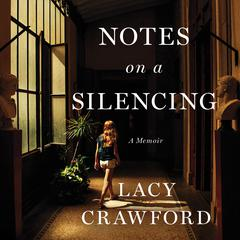 Notes on a Silencing: A Memoir Audiobook, by Lacy Crawford
