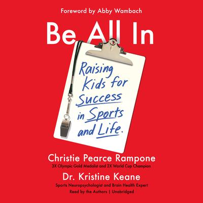 Be All In: Raising Kids for Success in Sports and Life Audiobook, by Christie Pearce Rampone
