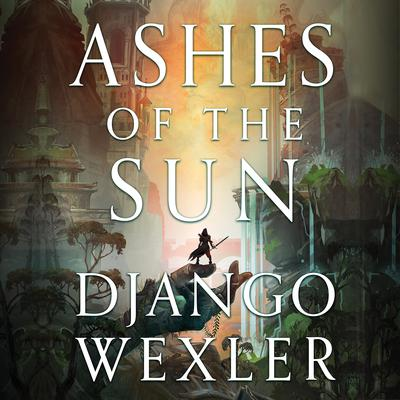 Ashes of the Sun Audiobook, by Django Wexler