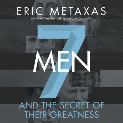 Seven Men: And the Secret of Their Greatness Audiobook, by