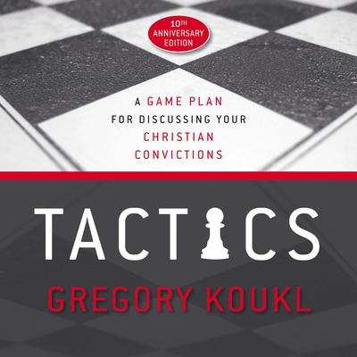 Tactics, 10th Anniversary Edition: A Game Plan for Discussing Your Christian Convictions Audiobook, by