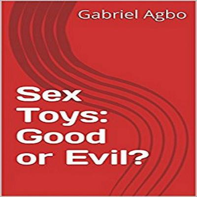 Sex Toys: Good or Evil? Audiobook, by Gabriel  Agbo