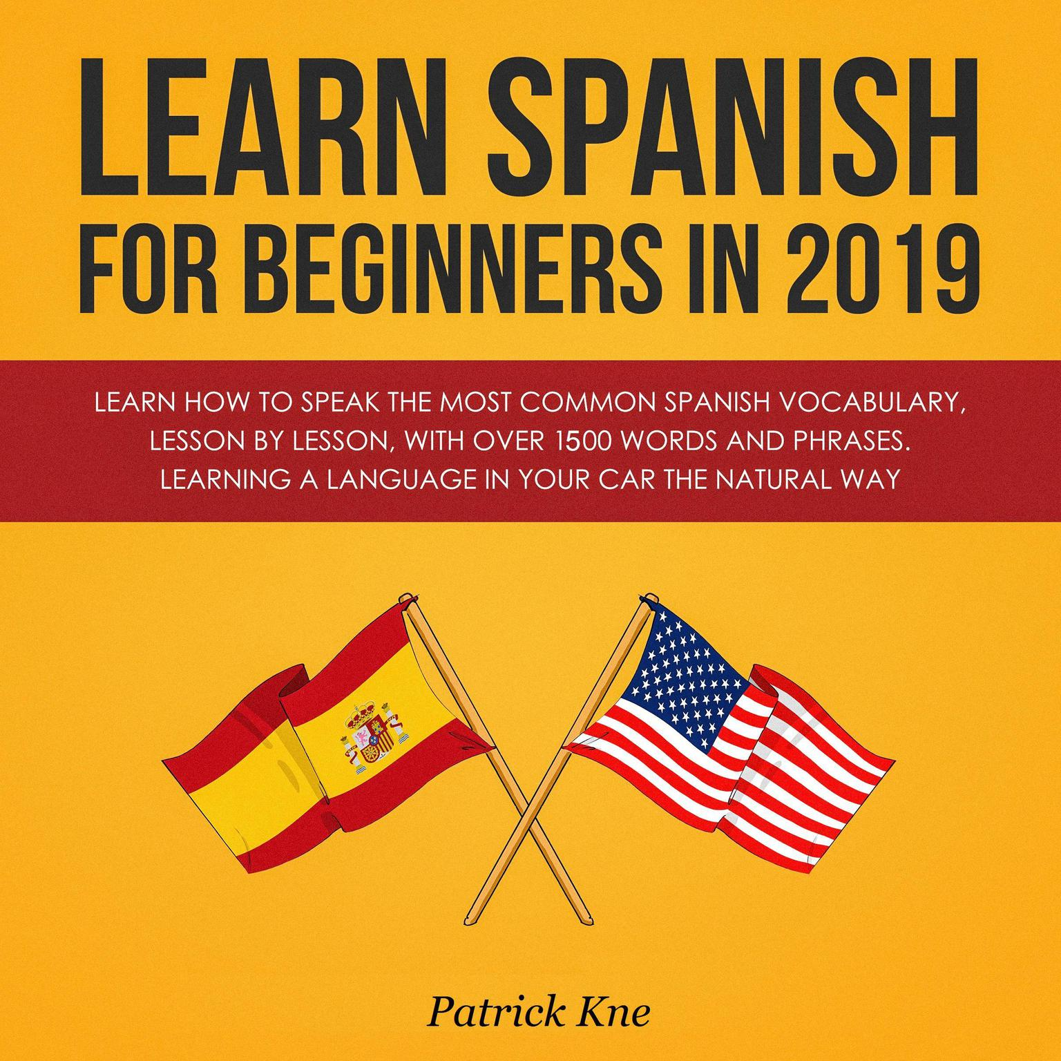 Printable Learn Spanish for Beginners in 2019: Learn How to Speak the Most Common Spanish Vocabulary, Lesson by Lesson, with Over 1500 Words and Phrases. Learning a Language in Your Car the Natural Way: Learn How to Speak the Most Common Spanish Vocabulary, Lesson by Lesson, with Over 1500 Words and Phrases. Learning a Language in Your Car the Natural Way Audiobook Cover Art