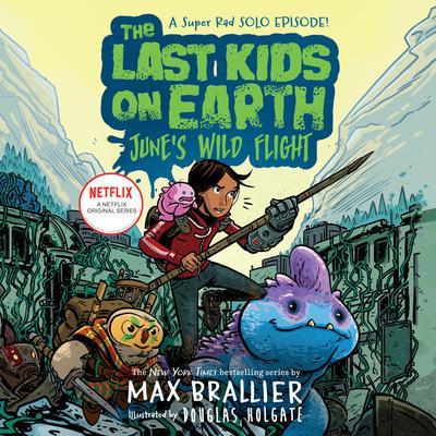 The Last Kids on Earth: Junes Wild Flight Audiobook, by