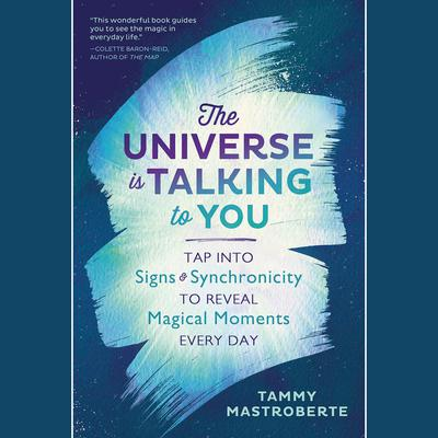 The Universe is Talking to You: Tap into Signs & Synchronicity to Reveal Magical Moments Every Day Audiobook, by