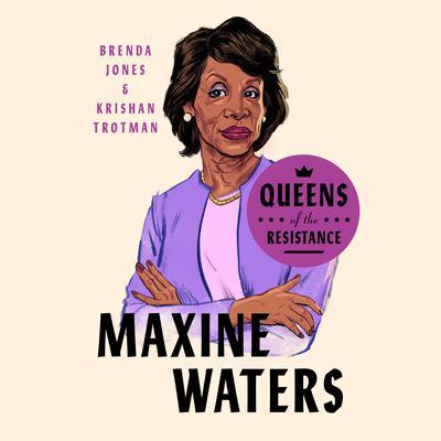 Queens of the Resistance: Maxine Waters: A Biography Audiobook, by Brenda Jones