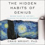 The Hidden Habits of Genius: Beyond Talent, IQ, and Grit—Unlocking the Secrets of Greatness Audiobook, by Craig Wright